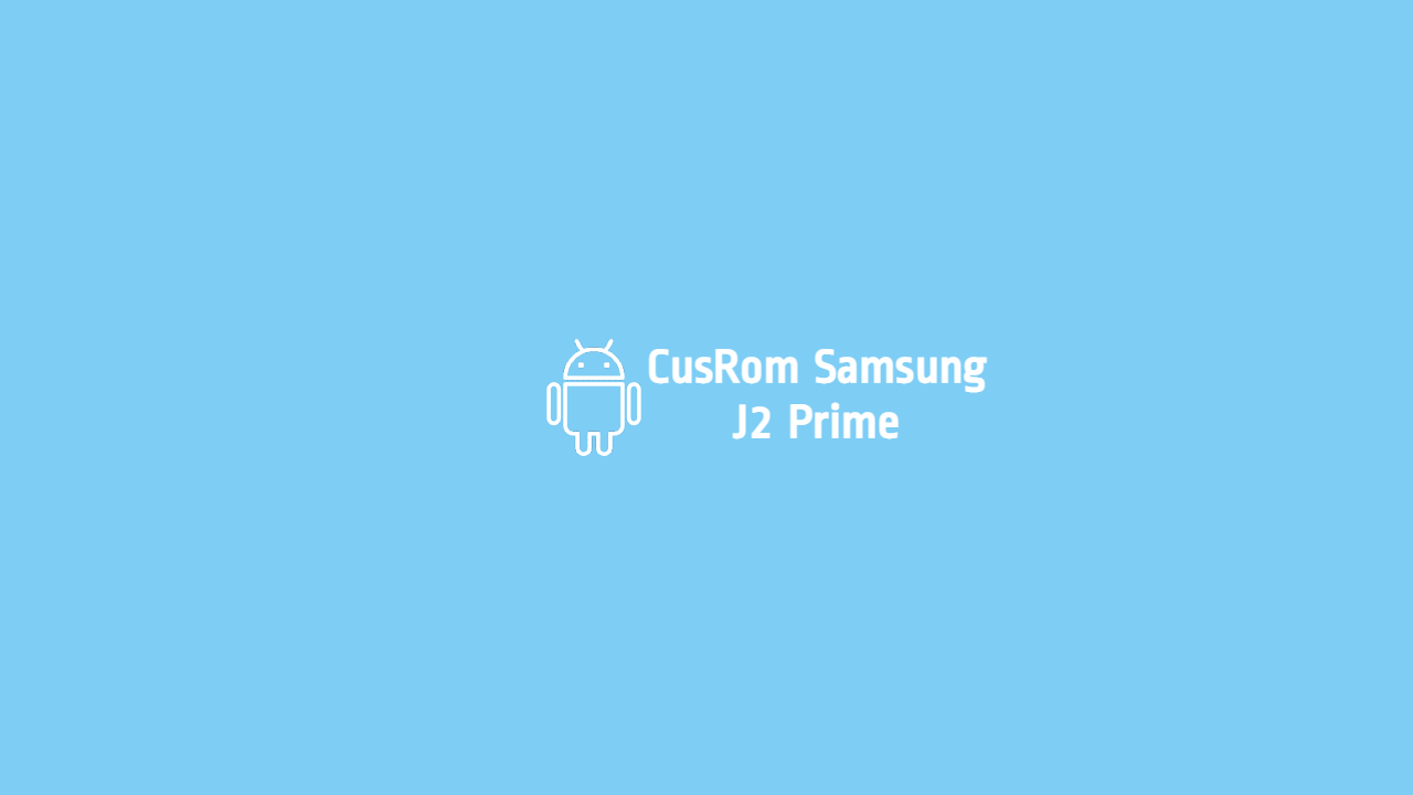Custom Rom Samsung J2 Prime